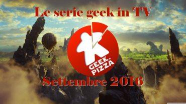 Le serie geek in TV settembre 2016