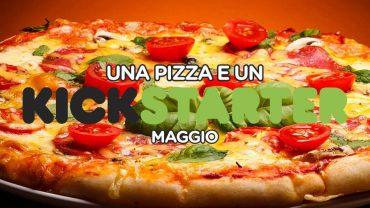 Una pizza e un Kickstarter – Maggio